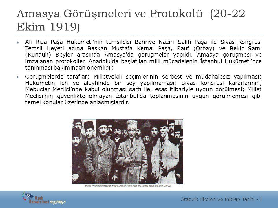 Amasya Görüşmeleri ve Protokolü (20-22 Ekim 1919)  Ali Rıza Paşa Hükümeti'nin temsilcisi Bahriye Nazırı Salih Paşa ile Sivas Kongresi Temsil Heyeti a