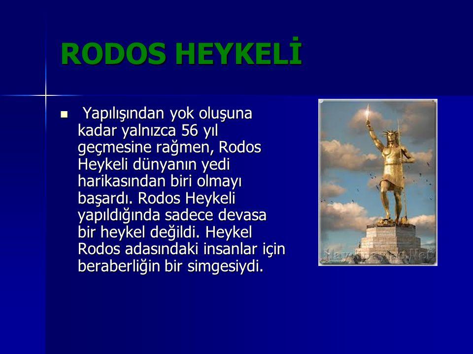 RODOS HEYKELİ Yapılışından yok oluşuna kadar yalnızca 56 yıl geçmesine rağmen, Rodos Heykeli dünyanın yedi harikasından biri olmayı başardı. Rodos Hey