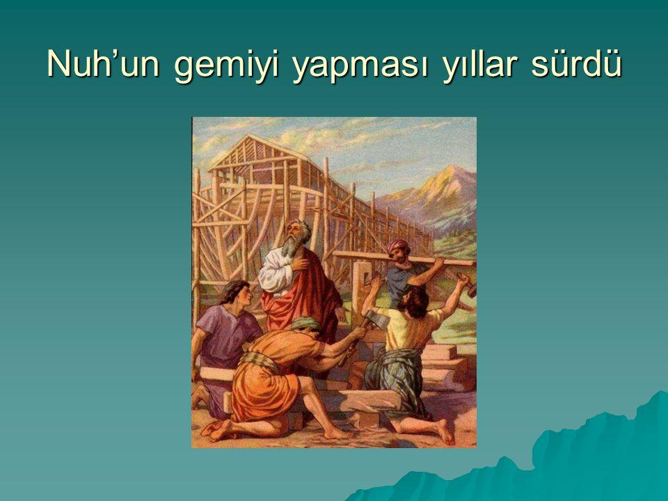 Nuh'un gemiyi yapması yıllar sürdü