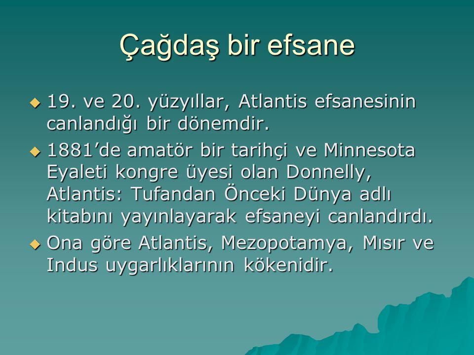 Çağdaş bir efsane  19.ve 20. yüzyıllar, Atlantis efsanesinin canlandığı bir dönemdir.
