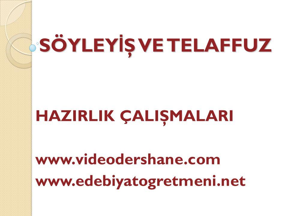 SÖYLEY İ Ş VE TELAFFUZ HAZIRLIK ÇALIŞMALARI www.videodershane.com www.edebiyatogretmeni.net