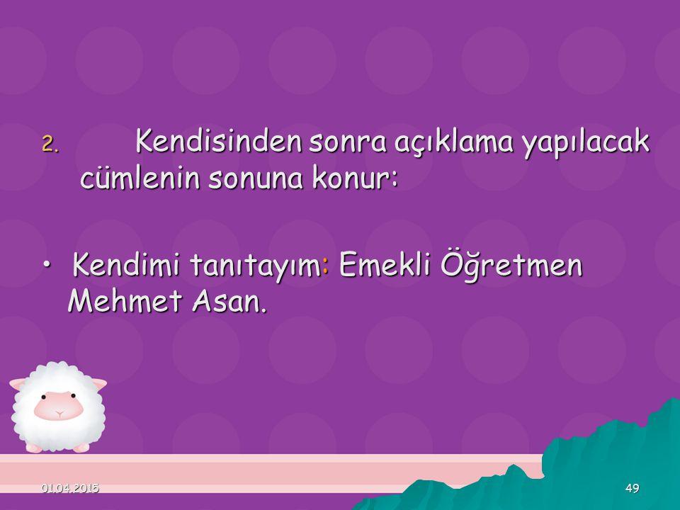 01.04.201549 2. Kendisinden sonra açıklama yapılacak cümlenin sonuna konur: Kendimi tanıtayım: Emekli Öğretmen Mehmet Asan. Kendimi tanıtayım: Emekli