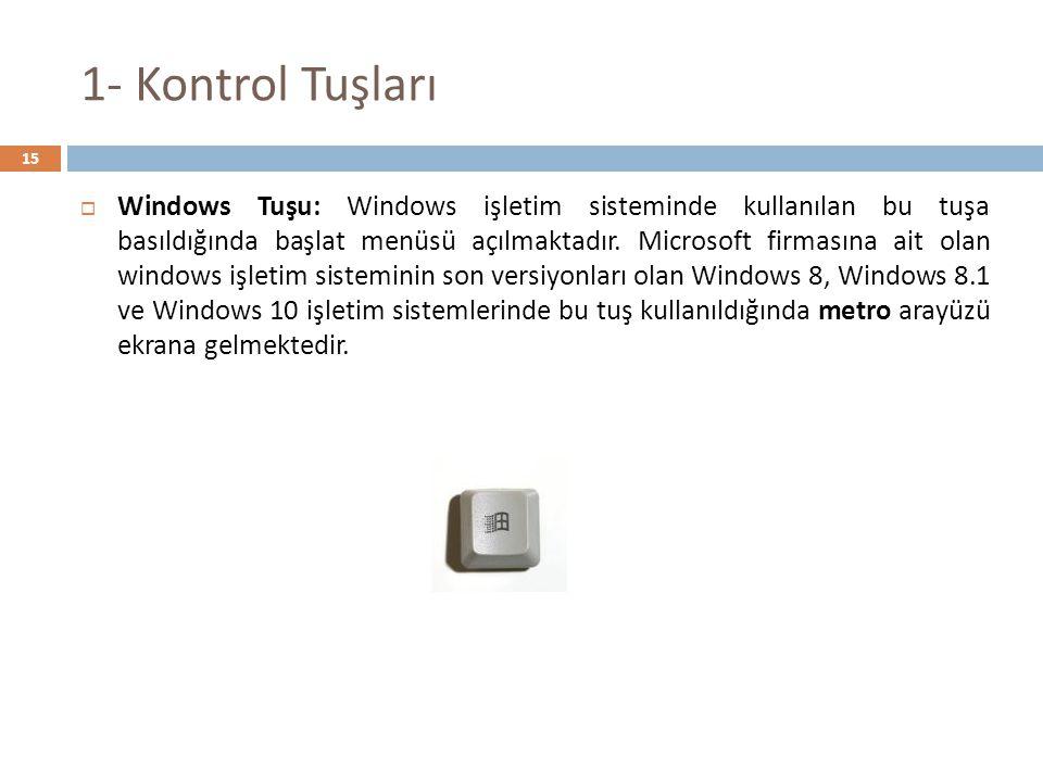 1- Kontrol Tuşları  Windows Tuşu: Windows işletim sisteminde kullanılan bu tuşa basıldığında başlat menüsü açılmaktadır. Microsoft firmasına ait olan