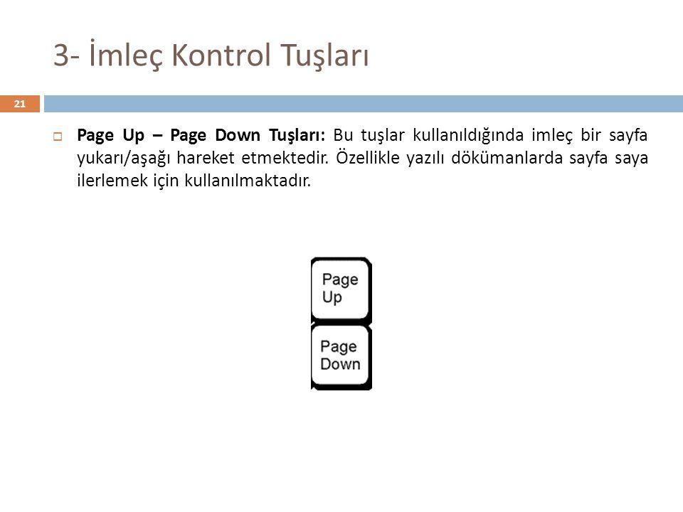 3- İmleç Kontrol Tuşları  Page Up – Page Down Tuşları: Bu tuşlar kullanıldığında imleç bir sayfa yukarı/aşağı hareket etmektedir. Özellikle yazılı dö
