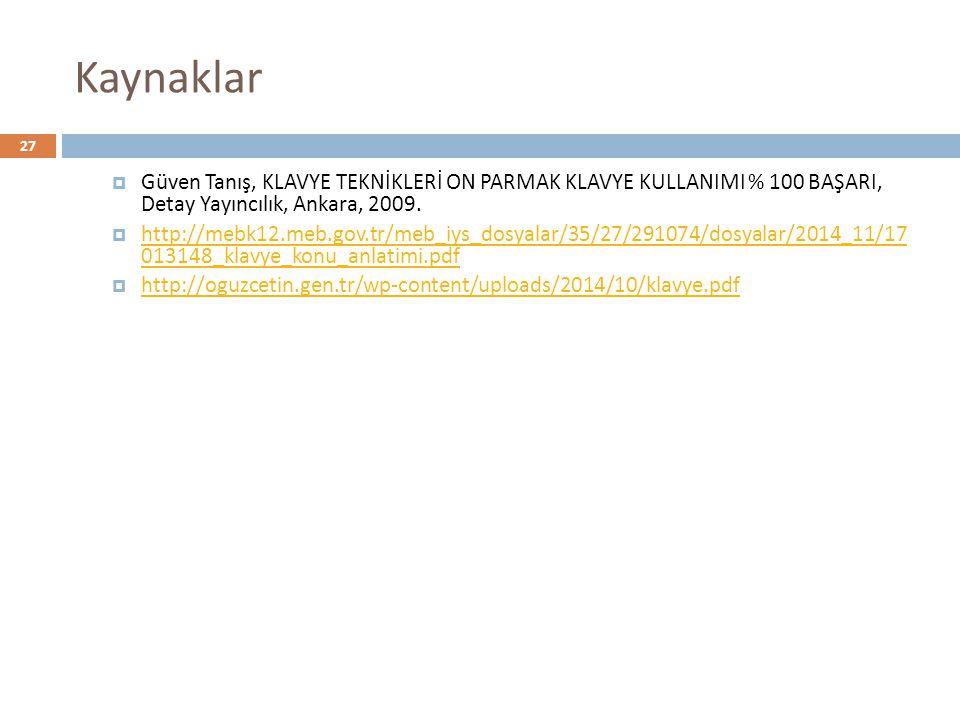 Kaynaklar  Güven Tanış, KLAVYE TEKNİKLERİ ON PARMAK KLAVYE KULLANIMI % 100 BAŞARI, Detay Yayıncılık, Ankara, 2009.  http://mebk12.meb.gov.tr/meb_iys