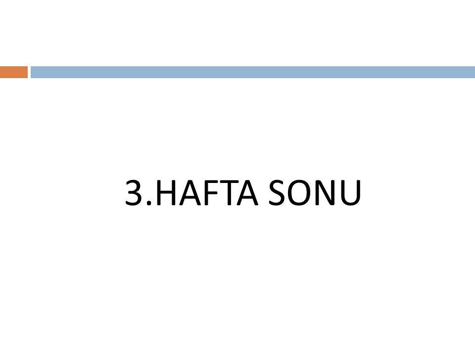 3.HAFTA SONU