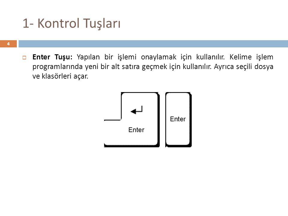 1- Kontrol Tuşları  Ctrl(Kontrol) Tuşu: Tek başına bir işlevi yoktur fakat diğer tuşlarla beraber kullanılır.