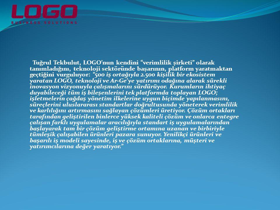 Tuğrul Tekbulut, LOGO'nun kendini verimlilik şirketi olarak tanımladığını, teknoloji sektöründe başarının, platform yaratmaktan geçtiğini vurguluyor: 500 iş ortağıyla 2.500 kişilik bir ekosistem yaratan LOGO, teknoloji ve Ar-Ge'ye yatırımı odağına alarak sürekli inovasyon vizyonuyla çalışmalarını sürdürüyor.