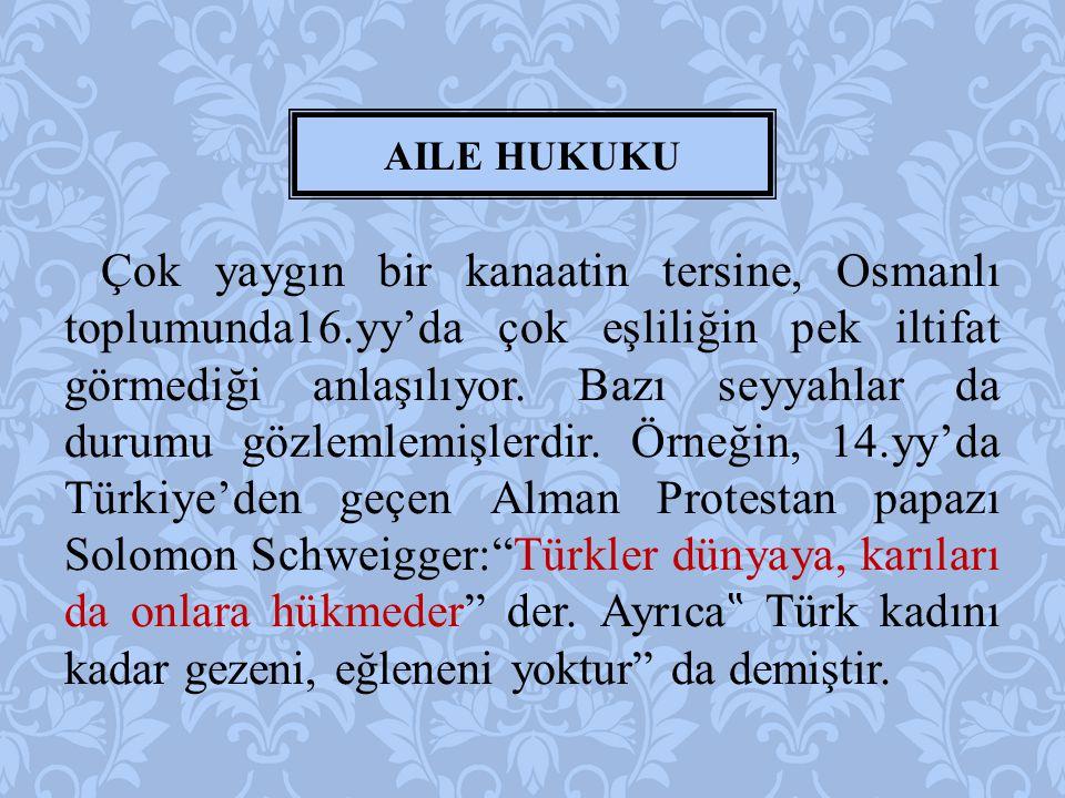 Çok yaygın bir kanaatin tersine, Osmanlı toplumunda16.yy'da çok eşliliğin pek iltifat görmediği anlaşılıyor. Bazı seyyahlar da durumu gözlemlemişlerdi