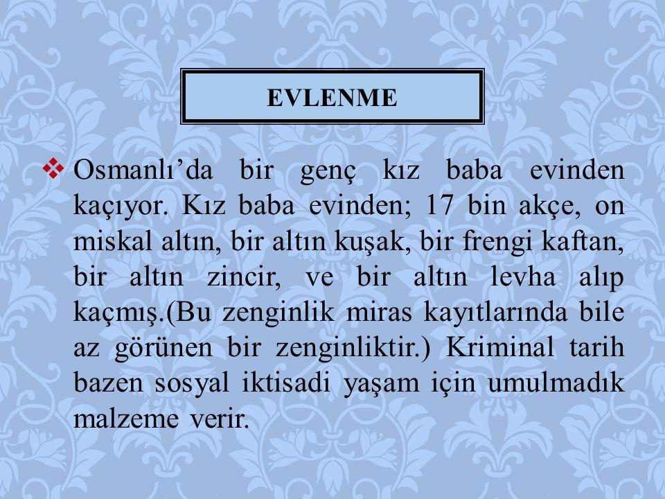  Osmanlı'da bir genç kız baba evinden kaçıyor. Kız baba evinden; 17 bin akçe, on miskal altın, bir altın kuşak, bir frengi kaftan, bir altın zincir,