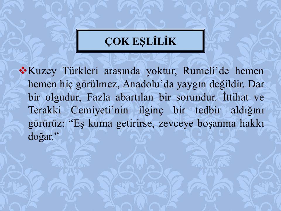  Kuzey Türkleri arasında yoktur, Rumeli'de hemen hemen hiç görülmez, Anadolu'da yaygın değildir. Dar bir olgudur, Fazla abartılan bir sorundur. İttih