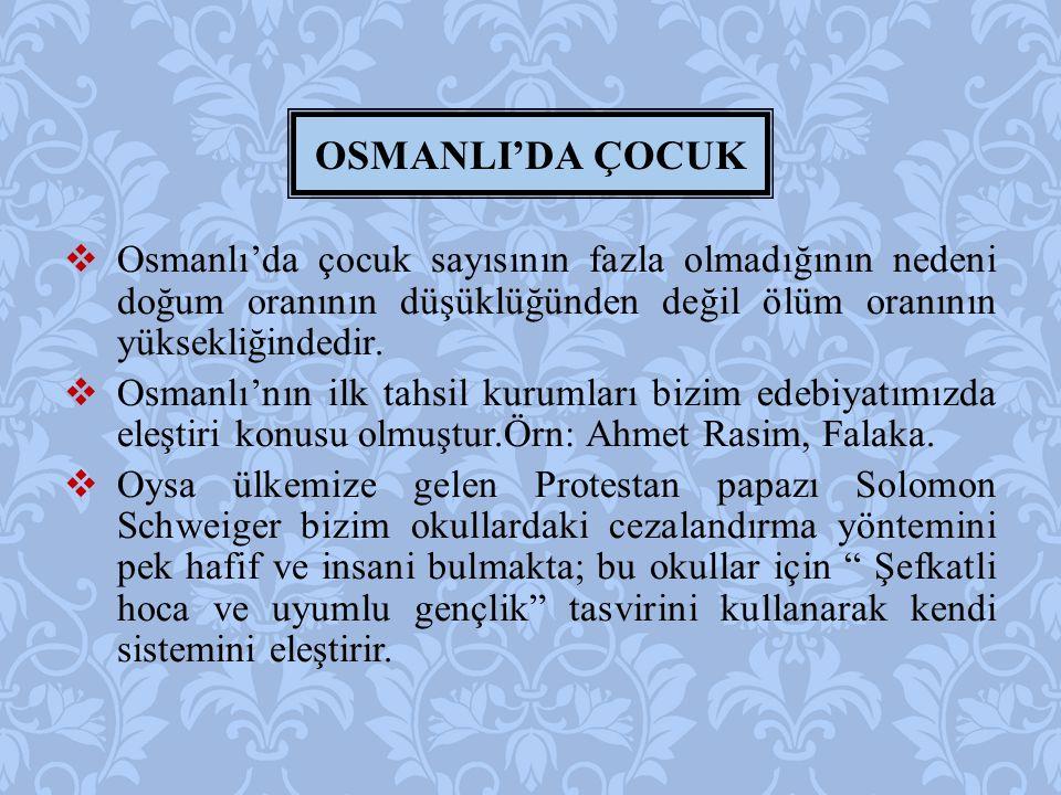  Osmanlı'da çocuk sayısının fazla olmadığının nedeni doğum oranının düşüklüğünden değil ölüm oranının yüksekliğindedir.  Osmanlı'nın ilk tahsil kuru
