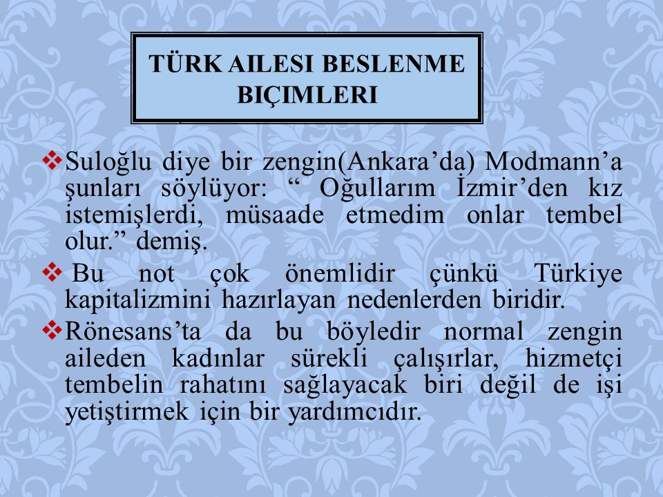  Suloğlu diye bir zengin(Ankara'da) Modmann'a şunları söylüyor: Oğullarım İzmir'den kız istemişlerdi, müsaade etmedim onlar tembel olur. demiş.