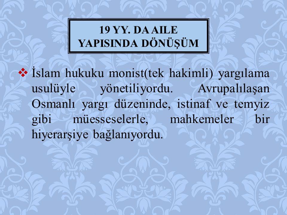  İslam hukuku monist(tek hakimli) yargılama usulüyle yönetiliyordu. Avrupalılaşan Osmanlı yargı düzeninde, istinaf ve temyiz gibi müesseselerle, mahk