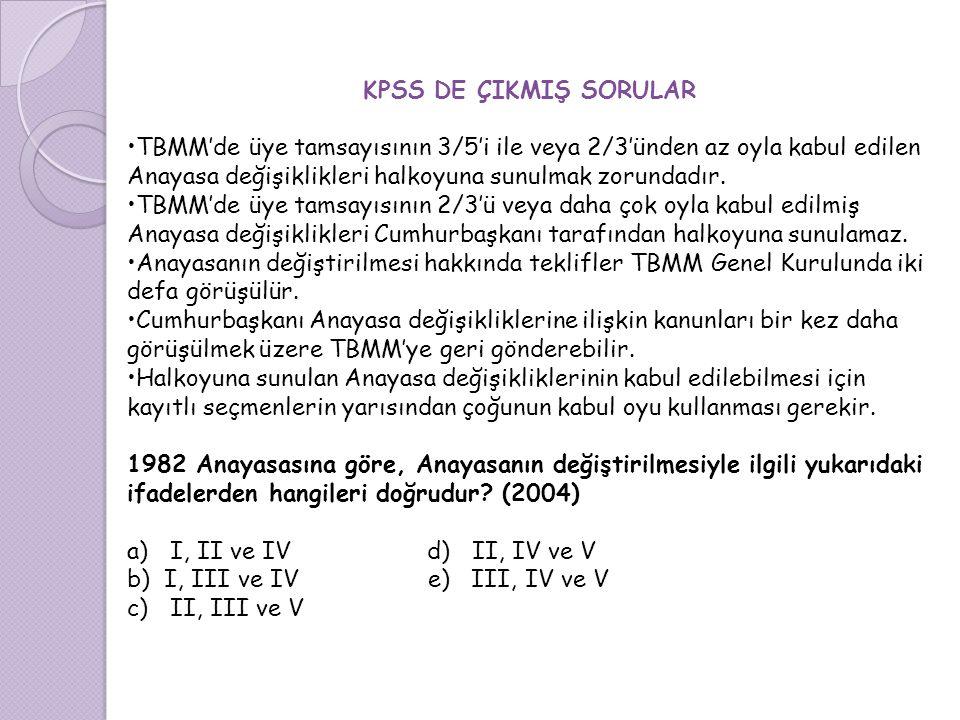 KPSS DE ÇIKMIŞ SORULAR TBMM'de üye tamsayısının 3/5'i ile veya 2/3'ünden az oyla kabul edilen Anayasa değişiklikleri halkoyuna sunulmak zorundadır. TB