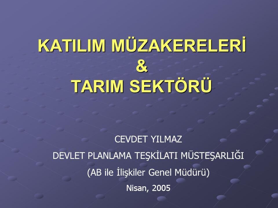 KATILIM MÜZAKERELERİ & TARIM SEKTÖRÜ CEVDET YILMAZ DEVLET PLANLAMA TEŞKİLATI MÜSTEŞARLIĞI (AB ile İlişkiler Genel Müdürü) Nisan, 2005