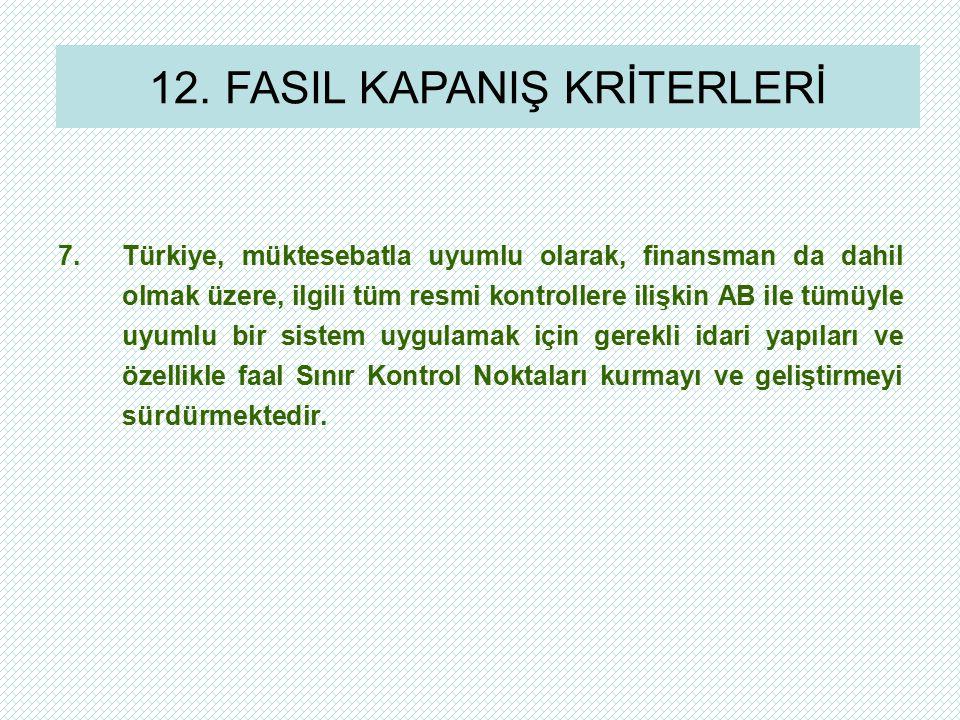 7.Türkiye, müktesebatla uyumlu olarak, finansman da dahil olmak üzere, ilgili tüm resmi kontrollere ilişkin AB ile tümüyle uyumlu bir sistem uygulamak için gerekli idari yapıları ve özellikle faal Sınır Kontrol Noktaları kurmayı ve geliştirmeyi sürdürmektedir.