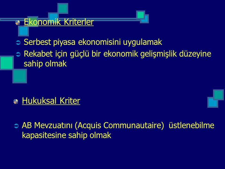 Ekonomik Kriterler  Serbest piyasa ekonomisini uygulamak  Rekabet için güçlü bir ekonomik gelişmişlik düzeyine sahip olmak Hukuksal Kriter  AB Mevz