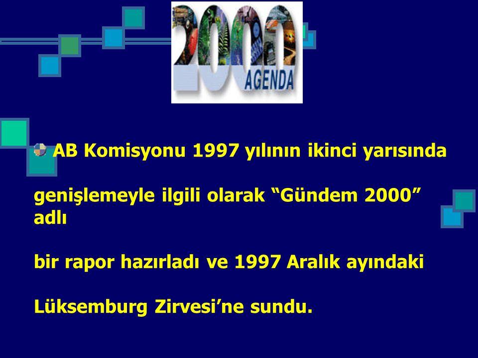 """AB Komisyonu 1997 yılının ikinci yarısında genişlemeyle ilgili olarak """"Gündem 2000"""" adlı bir rapor hazırladı ve 1997 Aralık ayındaki Lüksemburg Zirves"""