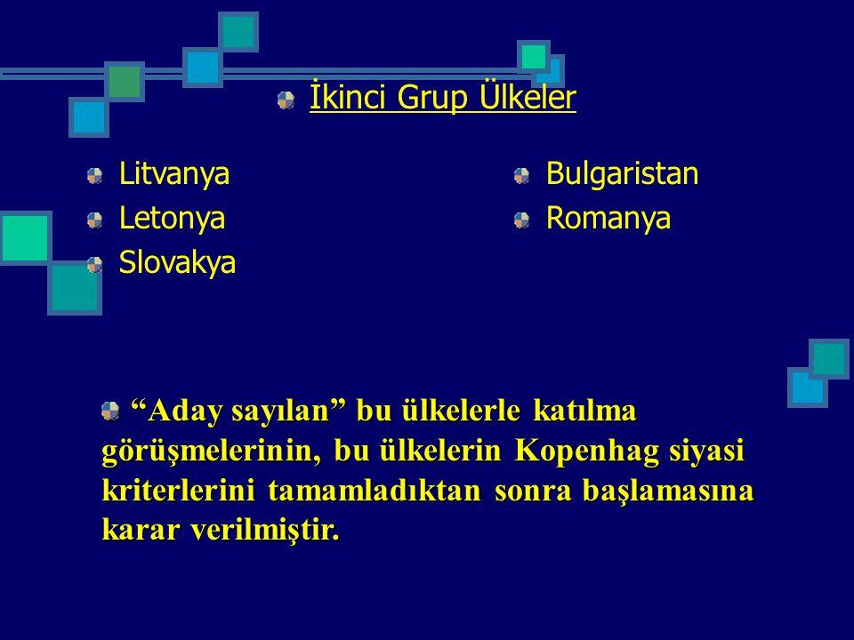 """İkinci Grup Ülkeler Litvanya Letonya Slovakya Bulgaristan Romanya """"Aday sayılan"""" bu ülkelerle katılma görüşmelerinin, bu ülkelerin Kopenhag siyasi kri"""