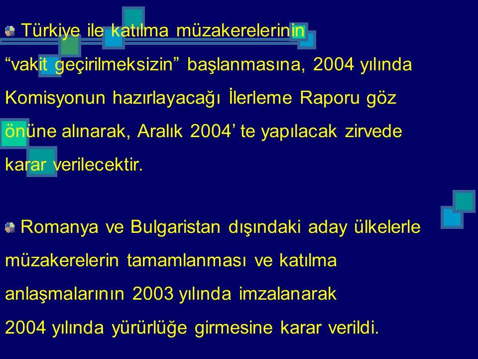 """Türkiye ile katılma müzakerelerinin """"vakit geçirilmeksizin"""" başlanmasına, 2004 yılında Komisyonun hazırlayacağı İlerleme Raporu göz önüne alınarak, Ar"""