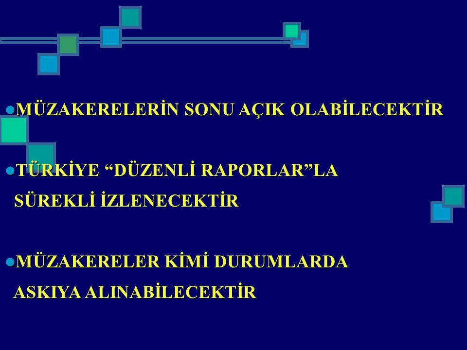 """MÜZAKERELERİN SONU AÇIK OLABİLECEKTİR MÜZAKERELERİN SONU AÇIK OLABİLECEKTİR TÜRKİYE """"DÜZENLİ RAPORLAR""""LA TÜRKİYE """"DÜZENLİ RAPORLAR""""LA SÜREKLİ İZLENECE"""