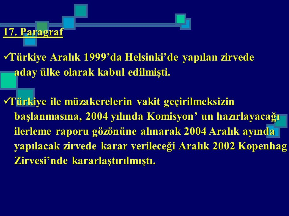 17. Paragraf Türkiye Aralık 1999'da Helsinki'de yapılan zirvede Türkiye Aralık 1999'da Helsinki'de yapılan zirvede aday ülke olarak kabul edilmişti. a