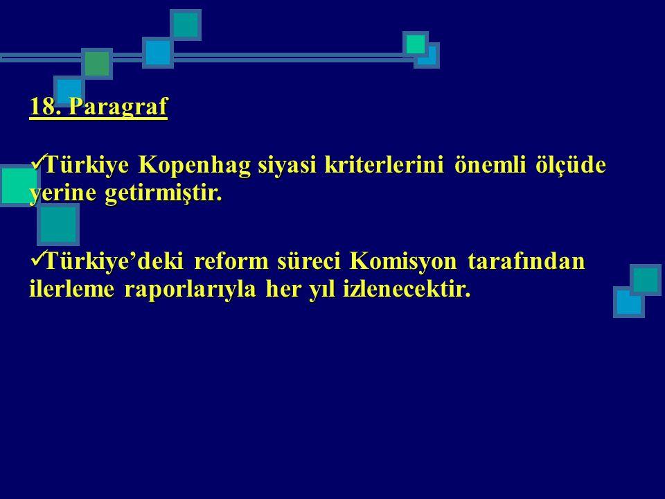 18. Paragraf Türkiye Kopenhag siyasi kriterlerini önemli ölçüde yerine getirmiştir. Türkiye Kopenhag siyasi kriterlerini önemli ölçüde yerine getirmiş