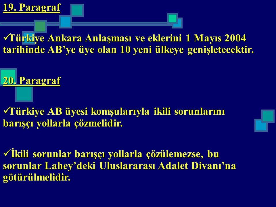 19. Paragraf Türkiye Ankara Anlaşması ve eklerini 1 Mayıs 2004 tarihinde AB'ye üye olan 10 yeni ülkeye genişletecektir. Türkiye Ankara Anlaşması ve ek