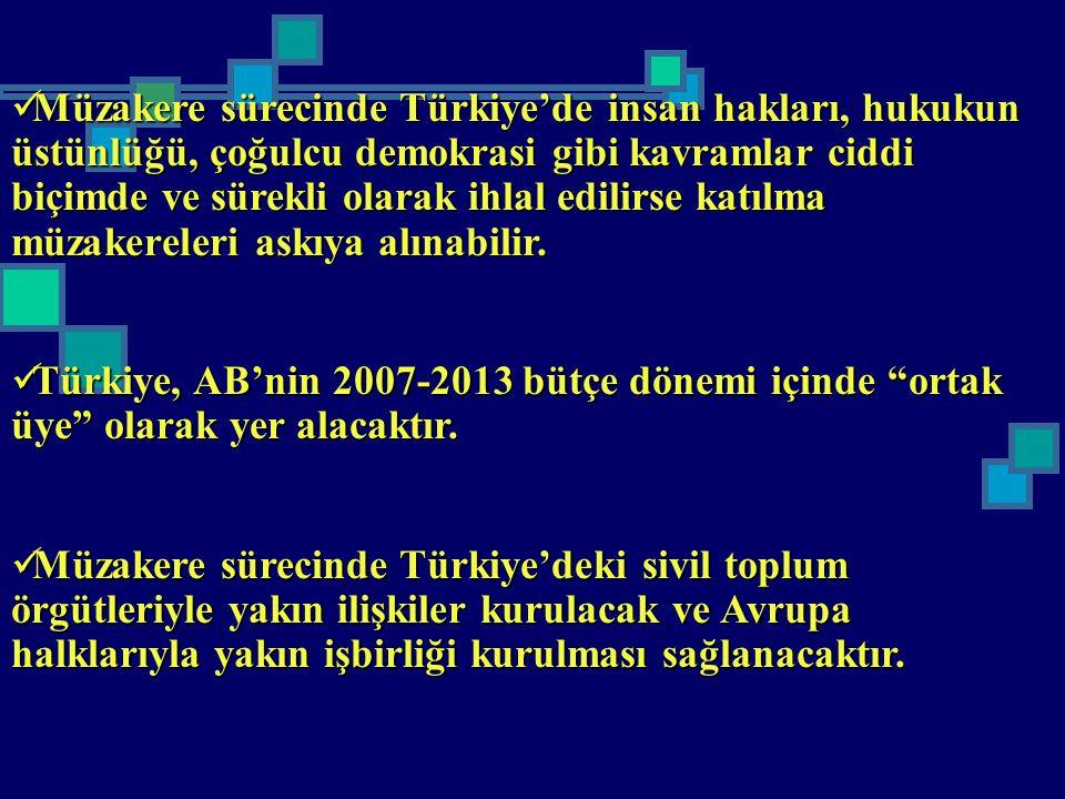 Müzakere sürecinde Türkiye'de insan hakları, hukukun üstünlüğü, çoğulcu demokrasi gibi kavramlar ciddi biçimde ve sürekli olarak ihlal edilirse katılm