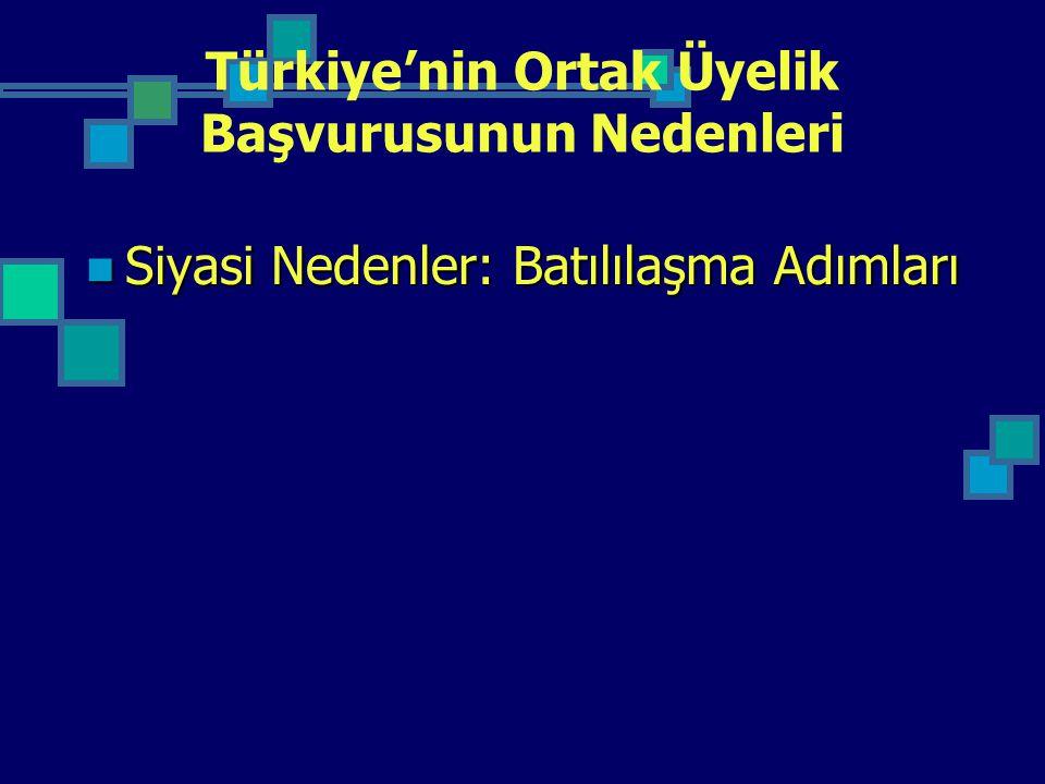 Türkiye'nin Ortak Üyelik Başvurusunun Nedenleri Siyasi Nedenler: Batılılaşma Adımları Siyasi Nedenler: Batılılaşma Adımları