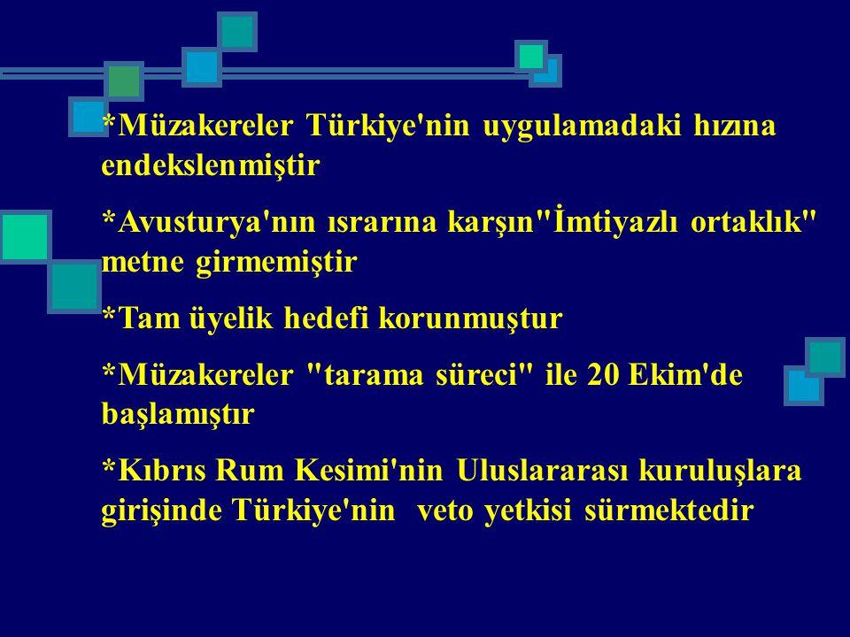 *Müzakereler Türkiye'nin uygulamadaki hızına endekslenmiştir *Avusturya'nın ısrarına karşın