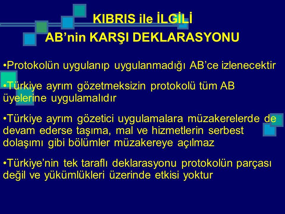 KIBRIS ile İLGİLİ AB'nin KARŞI DEKLARASYONU Protokolün uygulanıp uygulanmadığı AB'ce izlenecektir Türkiye ayrım gözetmeksizin protokolü tüm AB üyeleri