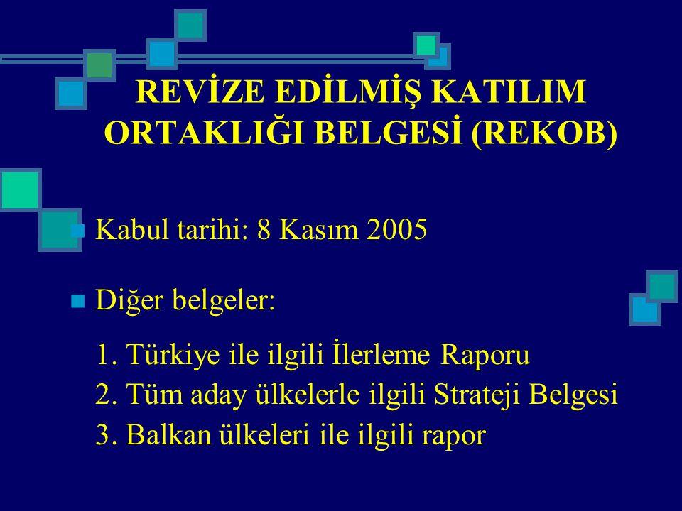 REVİZE EDİLMİŞ KATILIM ORTAKLIĞI BELGESİ (REKOB) Kabul tarihi: 8 Kasım 2005 Diğer belgeler: 1. Türkiye ile ilgili İlerleme Raporu 2. Tüm aday ülkelerl