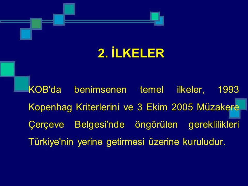2. İLKELER KOB'da benimsenen temel ilkeler, 1993 Kopenhag Kriterlerini ve 3 Ekim 2005 Müzakere Çerçeve Belgesi'nde öngörülen gereklilikleri Türkiye'ni