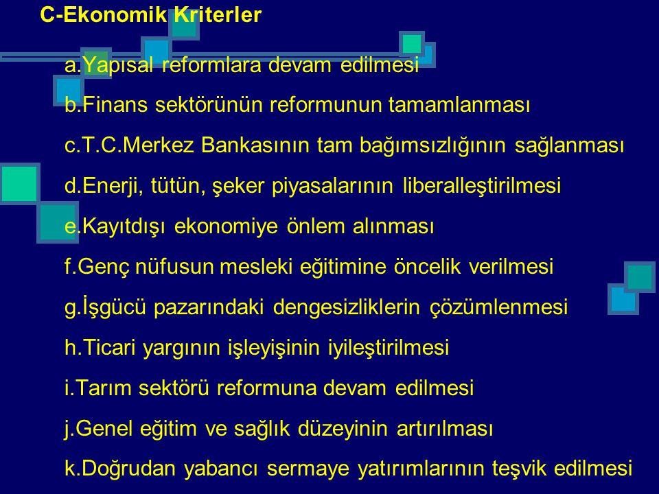 C-Ekonomik Kriterler a.Yapısal reformlara devam edilmesi b.Finans sektörünün reformunun tamamlanması c.T.C.Merkez Bankasının tam bağımsızlığının sağla