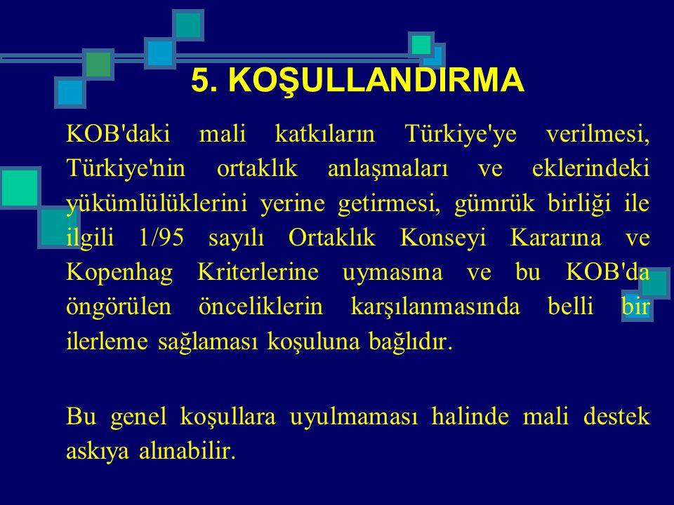 5. KOŞULLANDIRMA KOB'daki mali katkıların Türkiye'ye verilmesi, Türkiye'nin ortaklık anlaşmaları ve eklerindeki yükümlülüklerini yerine getirmesi, güm
