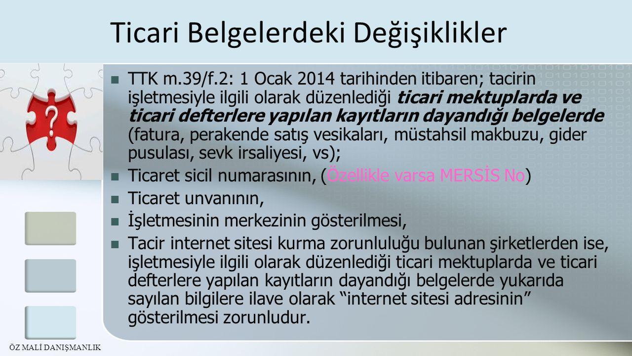Ticari Belgelerdeki Değişiklikler TTK m.39/f.2: 1 Ocak 2014 tarihinden itibaren; tacirin işletmesiyle ilgili olarak düzenlediği ticari mektuplarda ve