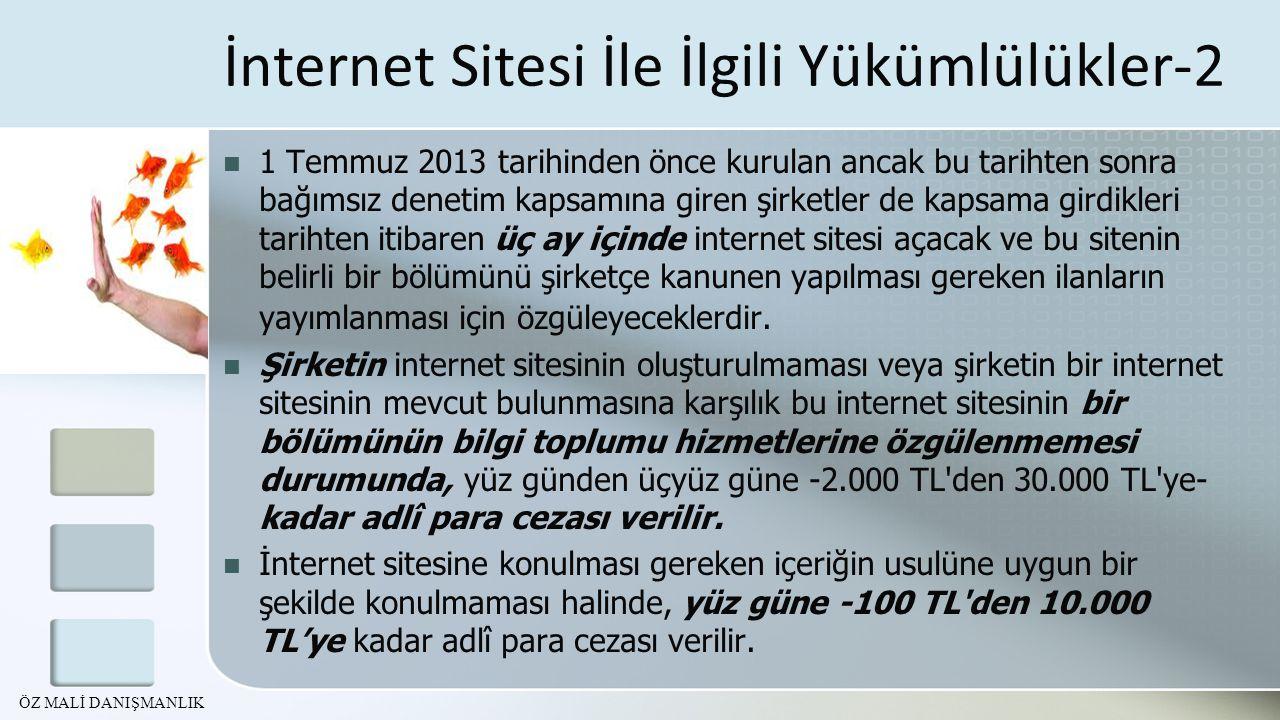İnternet Sitesi İle İlgili Yükümlülükler-2 1 Temmuz 2013 tarihinden önce kurulan ancak bu tarihten sonra bağımsız denetim kapsamına giren şirketler de