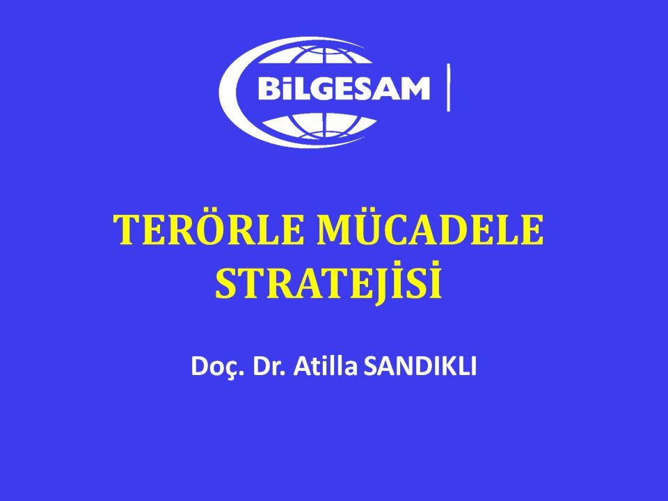 TERÖRLE MÜCADELE STRATEJİSİ Doç. Dr. Atilla SANDIKLI