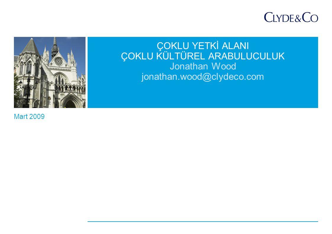 Mart 2009 Jonathan Wood jonathan.wood@clydeco.com ÇOKLU YETKİ ALANI ÇOKLU KÜLTÜREL ARABULUCULUK