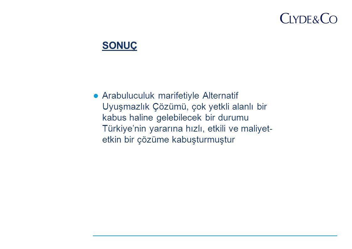 SONUÇ Arabuluculuk marifetiyle Alternatif Uyuşmazlık Çözümü, çok yetkli alanlı bir kabus haline gelebilecek bir durumu Türkiye'nin yararına hızlı, etkili ve maliyet- etkin bir çözüme kabuşturmuştur