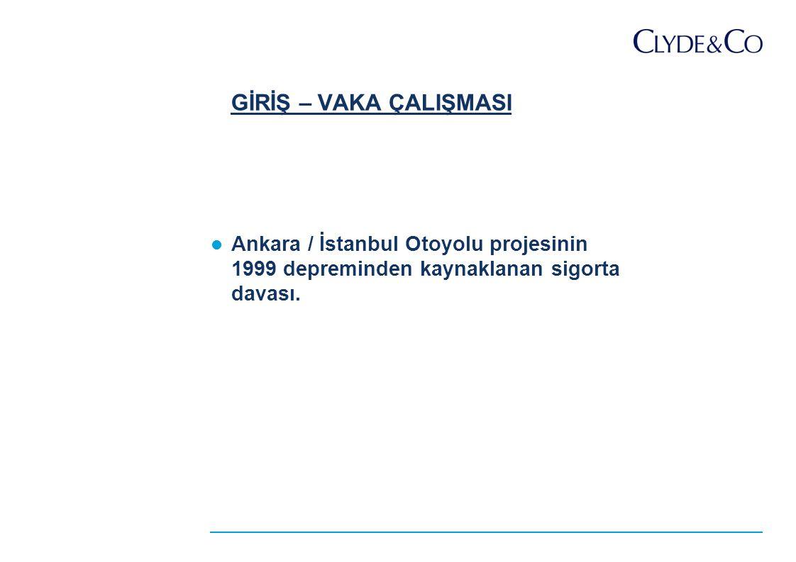 GİRİŞ – VAKA ÇALIŞMASI Ankara / İstanbul Otoyolu projesinin 1999 depreminden kaynaklanan sigorta davası.