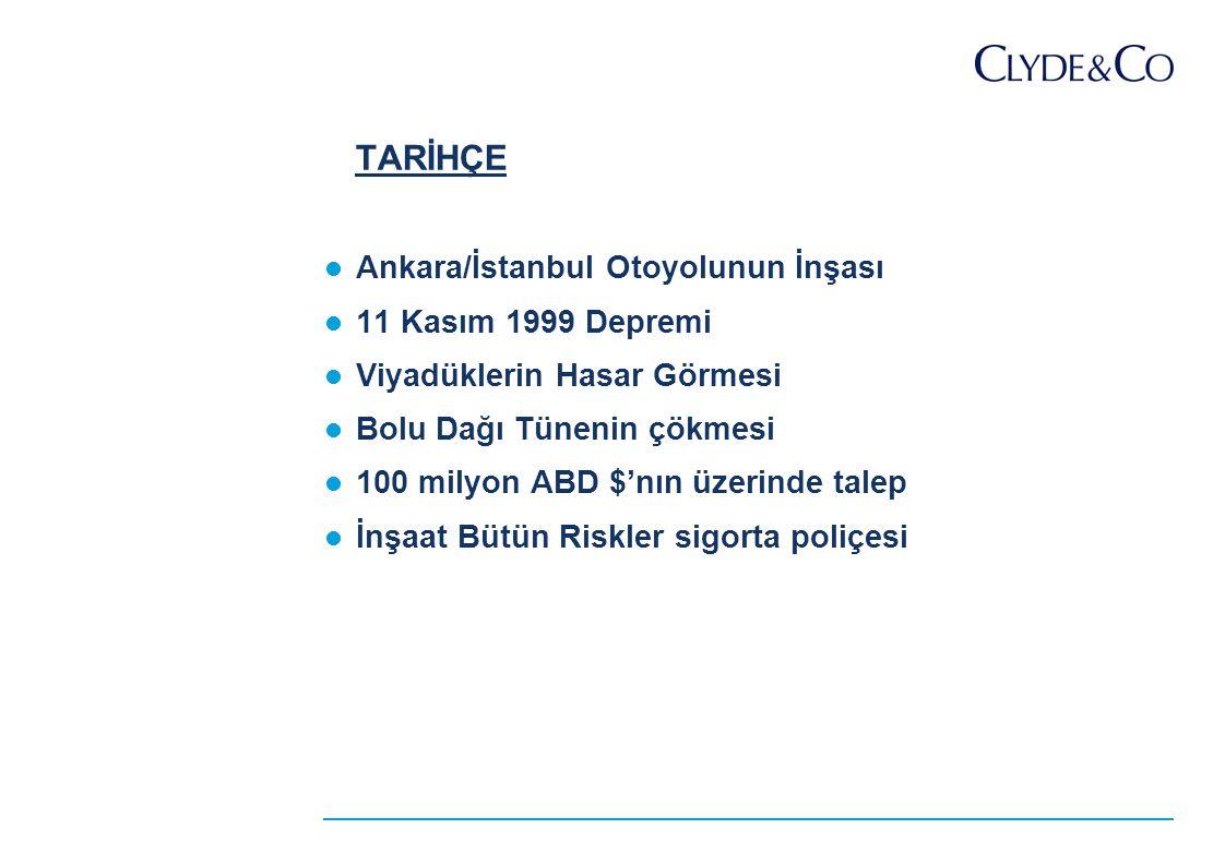 TARİHÇE Ankara/İstanbul Otoyolunun İnşası 11 Kasım 1999 Depremi Viyadüklerin Hasar Görmesi Bolu Dağı Tünenin çökmesi 100 milyon ABD $'nın üzerinde talep İnşaat Bütün Riskler sigorta poliçesi