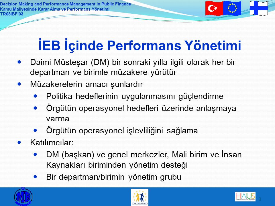 Decision Making and Performance Management in Public Finance Kamu Maliyesinde Karar Alma ve Performans Yönetimi TR08IBFI03 3 İEB İçinde Performans Yön