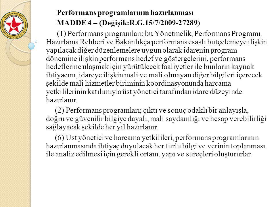 Performans programlarının hazırlanması MADDE 4 – (Değişik:R.G.15/7/2009-27289) (1) Performans programları; bu Yönetmelik, Performans Programı Hazırlam