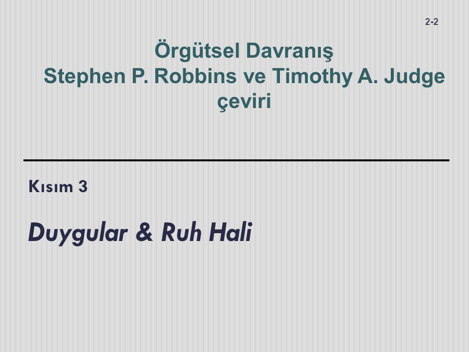 Kısım 3 Duygular & Ruh Hali 2-2 Örgütsel Davranış Stephen P. Robbins ve Timothy A. Judge çeviri
