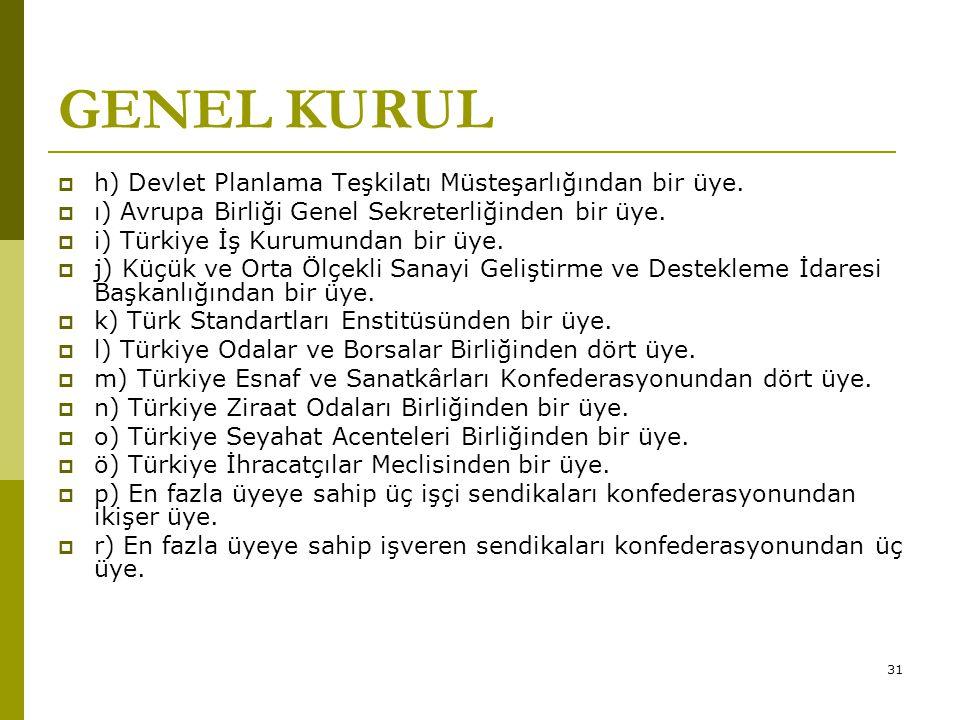 31 GENEL KURUL  h) Devlet Planlama Teşkilatı Müsteşarlığından bir üye.  ı) Avrupa Birliği Genel Sekreterliğinden bir üye.  i) Türkiye İş Kurumundan