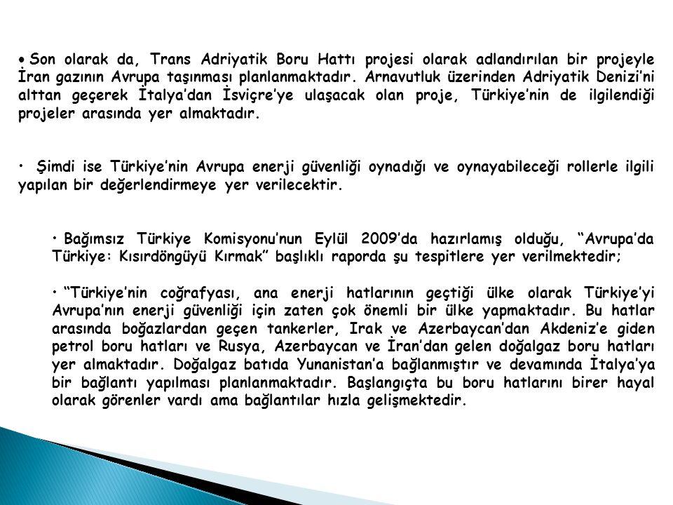  Son olarak da, Trans Adriyatik Boru Hattı projesi olarak adlandırılan bir projeyle İran gazının Avrupa taşınması planlanmaktadır.