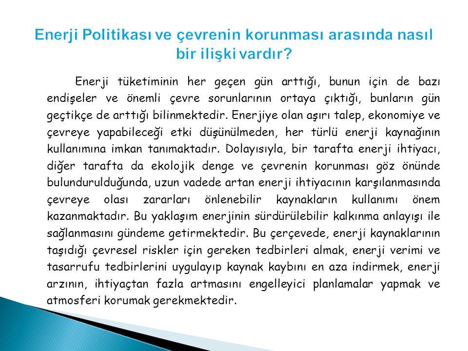 Enerji tüketiminin her geçen gün arttığı, bunun için de bazı endişeler ve önemli çevre sorunlarının ortaya çıktığı, bunların gün geçtikçe de arttığı bilinmektedir.